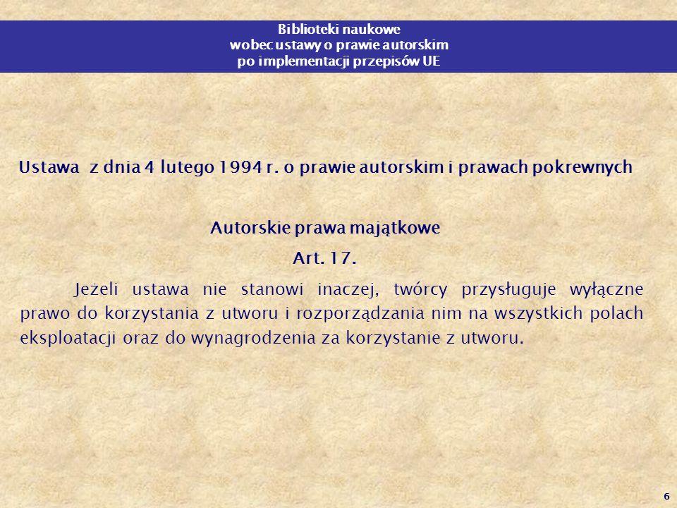 6 Biblioteki naukowe wobec ustawy o prawie autorskim po implementacji przepisów UE Ustawa z dnia 4 lutego 1994 r. o prawie autorskim i prawach pokrewn