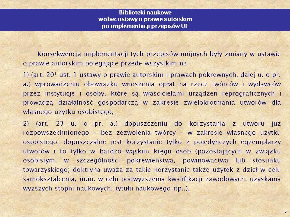 7 Biblioteki naukowe wobec ustawy o prawie autorskim po implementacji przepisów UE Konsekwencją implementacji tych przepisów unijnych były zmiany w us