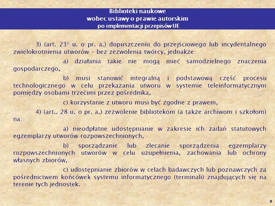 8 Biblioteki naukowe wobec ustawy o prawie autorskim po implementacji przepisów UE 3) (art. 23 1 u. o pr. a.) dopuszczeniu do przejściowego lub incyde