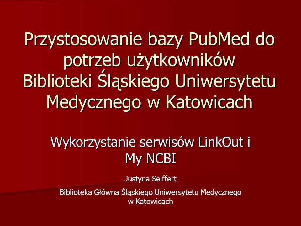 Przystosowanie bazy PubMed...Justyna Seiffert Biblioteka SUM w Katowicach2 PubMed PubMed – baza tworzona przez Narodowe Centrum Informacji Biotechnologicznej (National Center for Biotechnology Information - NCBI) Narodowej Biblioteki Medycznej w Stanach Zjednoczonych.