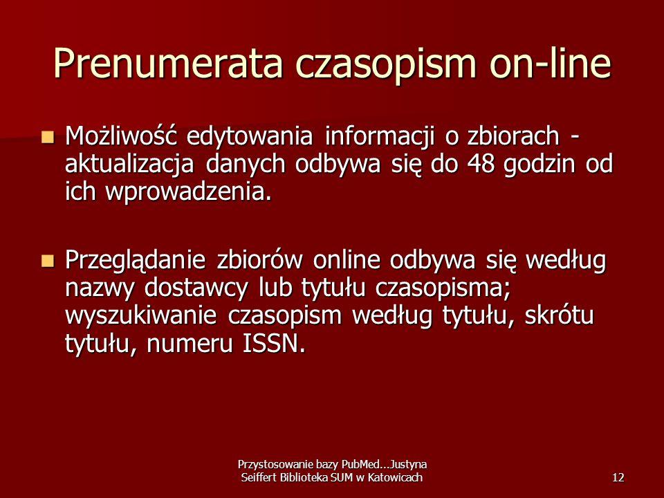 Przystosowanie bazy PubMed...Justyna Seiffert Biblioteka SUM w Katowicach12 Prenumerata czasopism on-line Możliwość edytowania informacji o zbiorach -