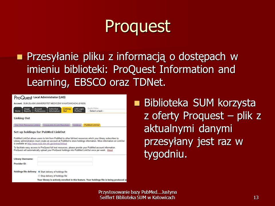 Przystosowanie bazy PubMed...Justyna Seiffert Biblioteka SUM w Katowicach13 Proquest Przesyłanie pliku z informacją o dostępach w imieniu biblioteki: