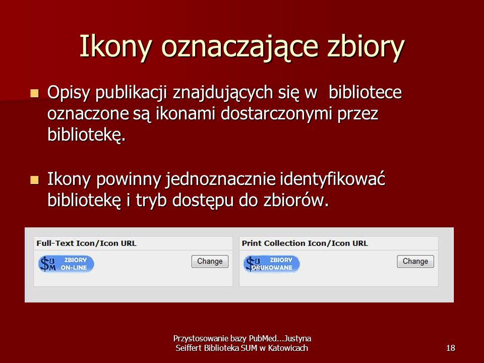 Przystosowanie bazy PubMed...Justyna Seiffert Biblioteka SUM w Katowicach18 Ikony oznaczające zbiory Opisy publikacji znajdujących się w bibliotece oz