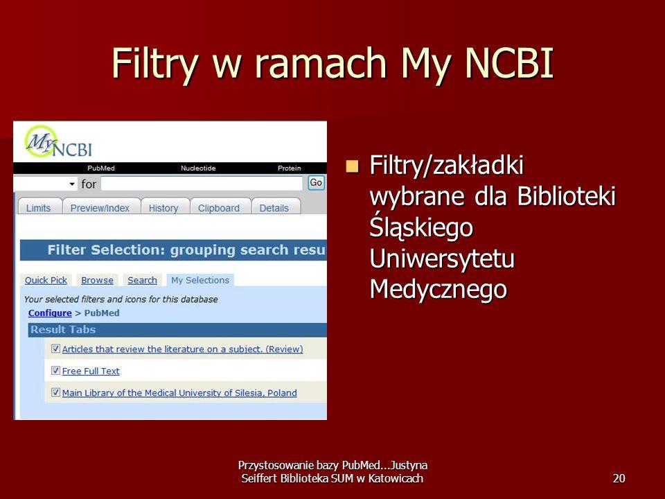 Przystosowanie bazy PubMed...Justyna Seiffert Biblioteka SUM w Katowicach20 Filtry w ramach My NCBI Filtry/zakładki wybrane dla Biblioteki Śląskiego U