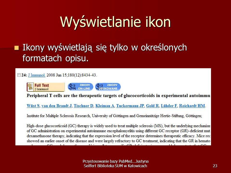 Przystosowanie bazy PubMed...Justyna Seiffert Biblioteka SUM w Katowicach23 Wyświetlanie ikon Ikony wyświetlają się tylko w określonych formatach opis