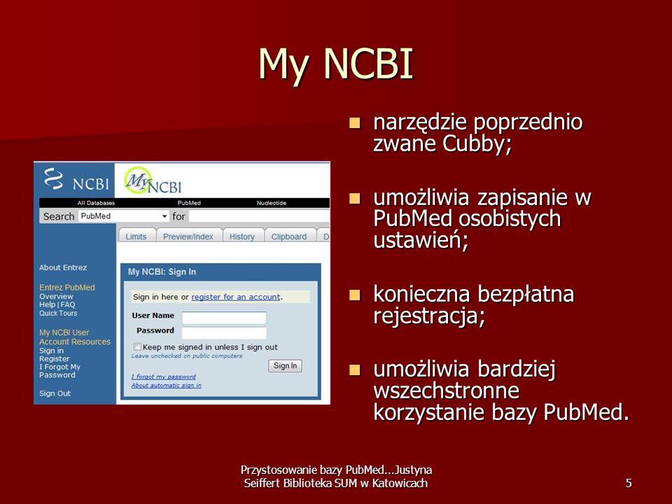 Przystosowanie bazy PubMed...Justyna Seiffert Biblioteka SUM w Katowicach5 My NCBI narzędzie poprzednio zwane Cubby; narzędzie poprzednio zwane Cubby;