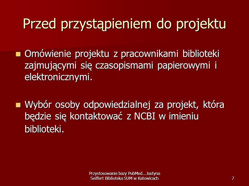 Przystosowanie bazy PubMed...Justyna Seiffert Biblioteka SUM w Katowicach7 Przed przystąpieniem do projektu Omówienie projektu z pracownikami bibliote