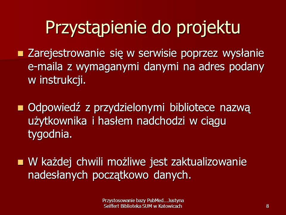 Przystosowanie bazy PubMed...Justyna Seiffert Biblioteka SUM w Katowicach8 Przystąpienie do projektu Zarejestrowanie się w serwisie poprzez wysłanie e