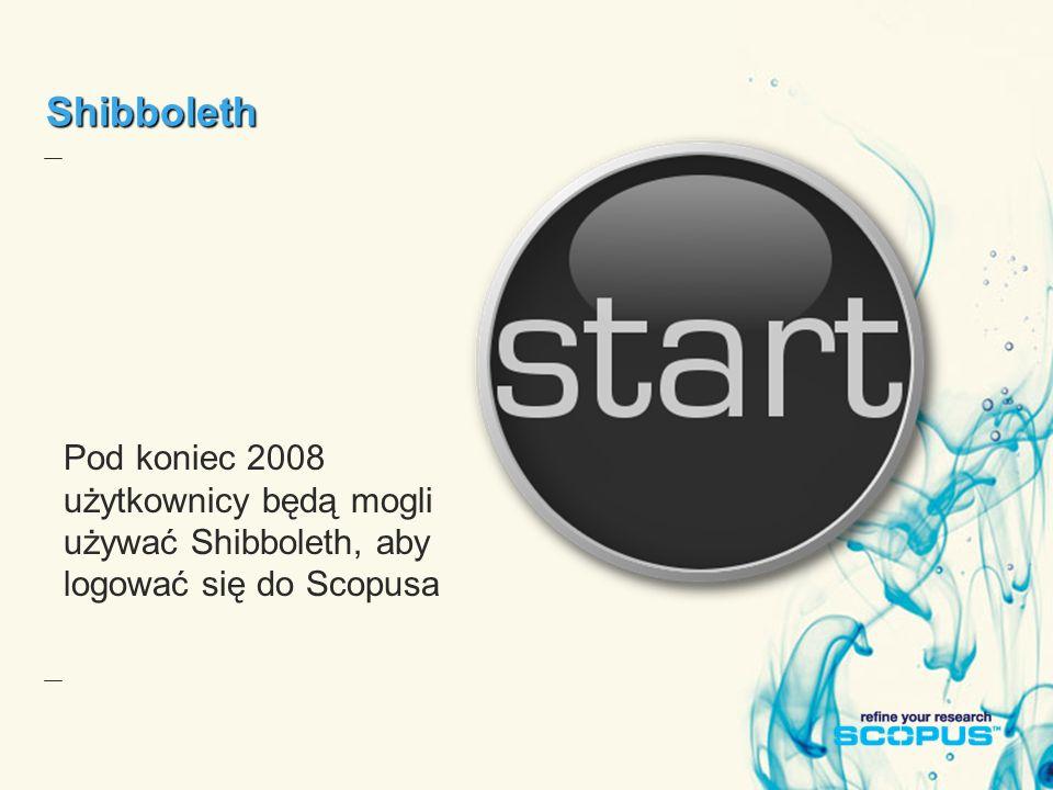 Shibboleth Pod koniec 2008 użytkownicy będą mogli używać Shibboleth, aby logować się do Scopusa