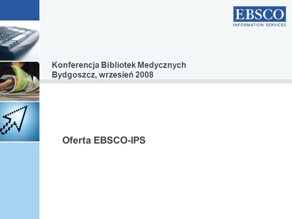 Oferta EBSCO-IPS Konferencja Bibliotek Medycznych Bydgoszcz, wrzesień 2008