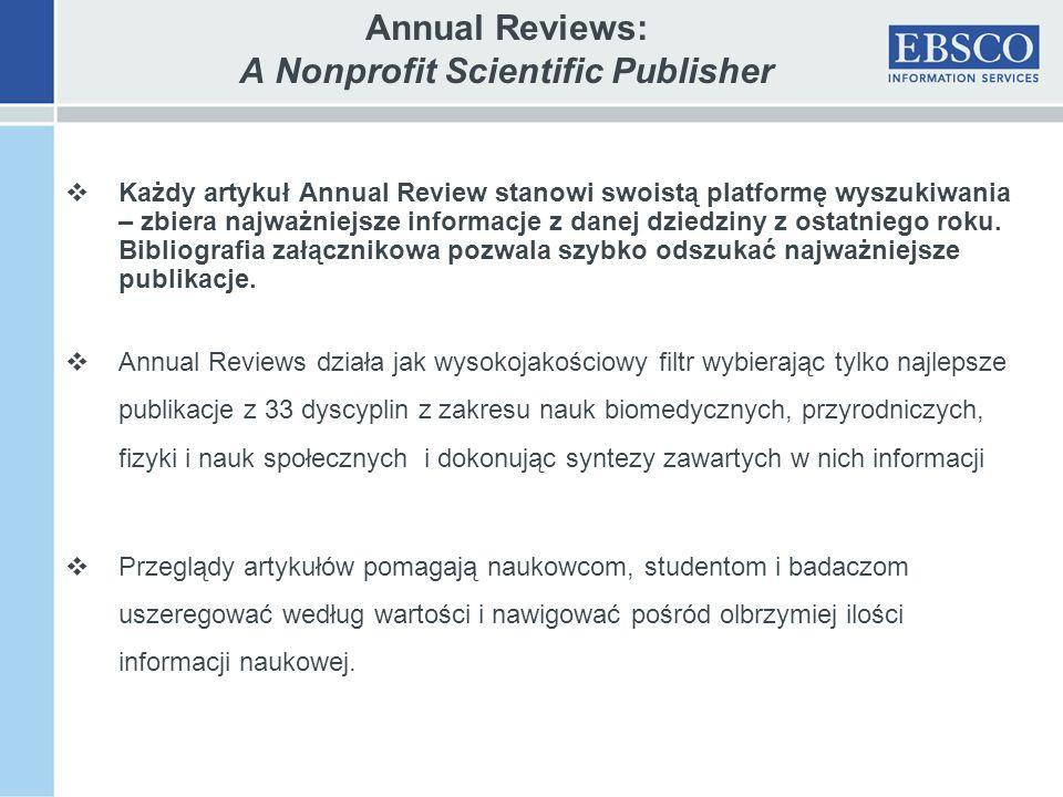 Annual Reviews: A Nonprofit Scientific Publisher Każdy artykuł Annual Review stanowi swoistą platformę wyszukiwania – zbiera najważniejsze informacje z danej dziedziny z ostatniego roku.
