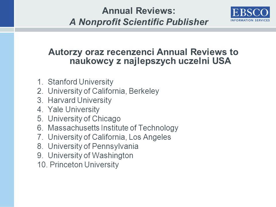 Annual Reviews: A Nonprofit Scientific Publisher Autorzy oraz recenzenci Annual Reviews to naukowcy z najlepszych uczelni USA 1.
