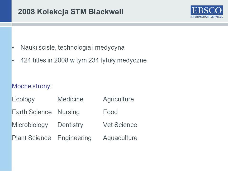 2008 Kolekcja STM Blackwell Nauki ścisłe, technologia i medycyna 424 titles in 2008 w tym 234 tytuły medyczne Mocne strony: EcologyMedicineAgriculture Earth ScienceNursingFood MicrobiologyDentistryVet Science Plant ScienceEngineeringAquaculture