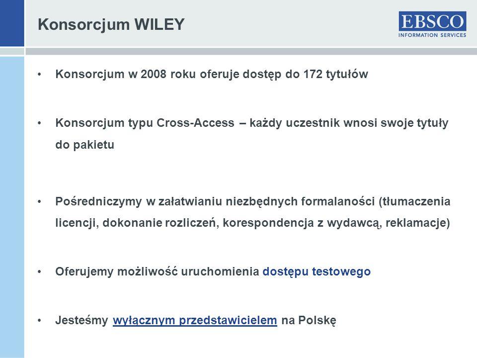 Konsorcjum WILEY Konsorcjum w 2008 roku oferuje dostęp do 172 tytułów Konsorcjum typu Cross-Access – każdy uczestnik wnosi swoje tytuły do pakietu Pośredniczymy w załatwianiu niezbędnych formalaności (tłumaczenia licencji, dokonanie rozliczeń, korespondencja z wydawcą, reklamacje) Oferujemy możliwość uruchomienia dostępu testowego Jesteśmy wyłącznym przedstawicielem na Polskę