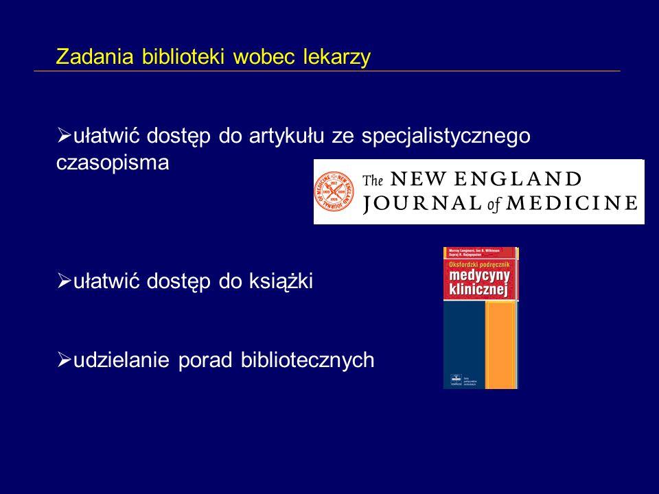Zadania biblioteki wobec lekarzy ułatwić dostęp do artykułu ze specjalistycznego czasopisma ułatwić dostęp do książki udzielanie porad bibliotecznych