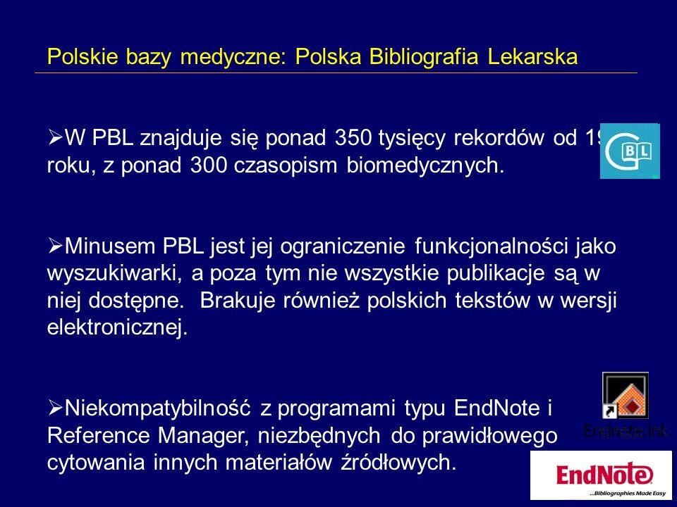 Polskie bazy medyczne: Polska Bibliografia Lekarska W PBL znajduje się ponad 350 tysięcy rekordów od 1979 roku, z ponad 300 czasopism biomedycznych.