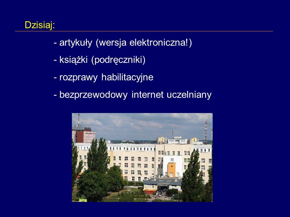 Dzisiaj: - artykuły (wersja elektroniczna!) - książki (podręczniki) - rozprawy habilitacyjne - bezprzewodowy internet uczelniany