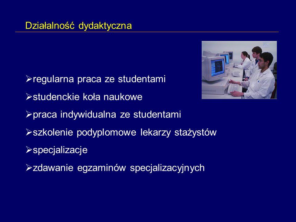 Działalność dydaktyczna regularna praca ze studentami studenckie koła naukowe praca indywidualna ze studentami szkolenie podyplomowe lekarzy stażystów specjalizacje zdawanie egzaminów specjalizacyjnych