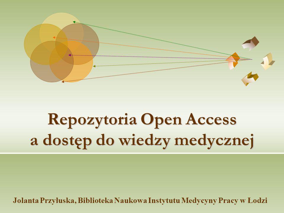 Repozytoria Open Access a dostęp do wiedzy medycznej Jolanta Przyłuska, Biblioteka Naukowa Instytutu Medycyny Pracy w Łodzi
