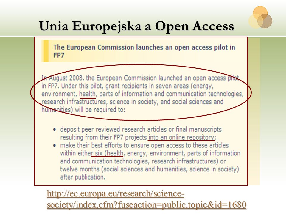 Unia Europejska a Open Access http://ec.europa.eu/research/science- society/index.cfm?fuseaction=public.topic&id=1680 http://ec.europa.eu/research/sci