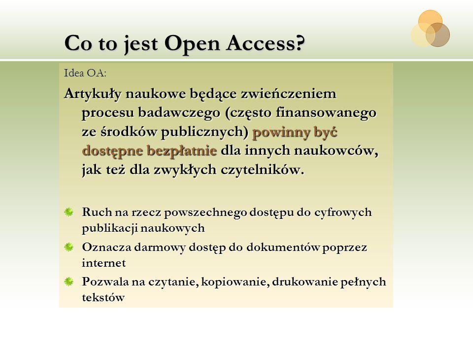 Co to jest Open Access? Idea OA: Artykuły naukowe będące zwieńczeniem procesu badawczego (często finansowanego ze środków publicznych) powinny być dos