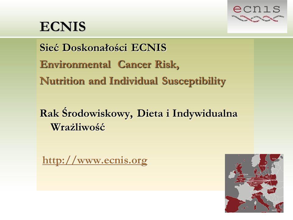 ECNIS Sieć Doskonałości ECNIS Environmental Cancer Risk, Nutrition and Individual Susceptibility Rak Środowiskowy, Dieta i Indywidualna Wrażliwość htt