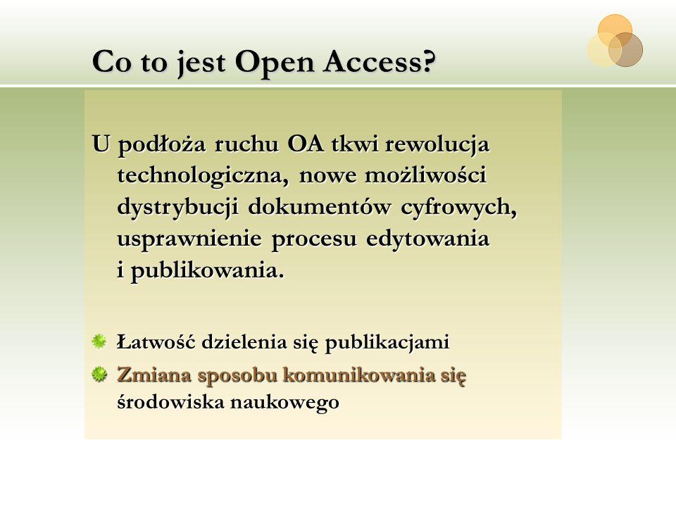 Co to jest Open Access? U podłoża ruchu OA tkwi rewolucja technologiczna, nowe możliwości dystrybucji dokumentów cyfrowych, usprawnienie procesu edyto