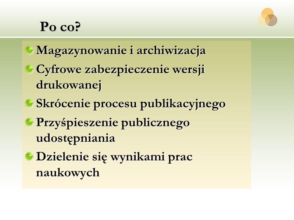 Po co? Magazynowanie i archiwizacja Cyfrowe zabezpieczenie wersji drukowanej Skrócenie procesu publikacyjnego Przyśpieszenie publicznego udostępniania