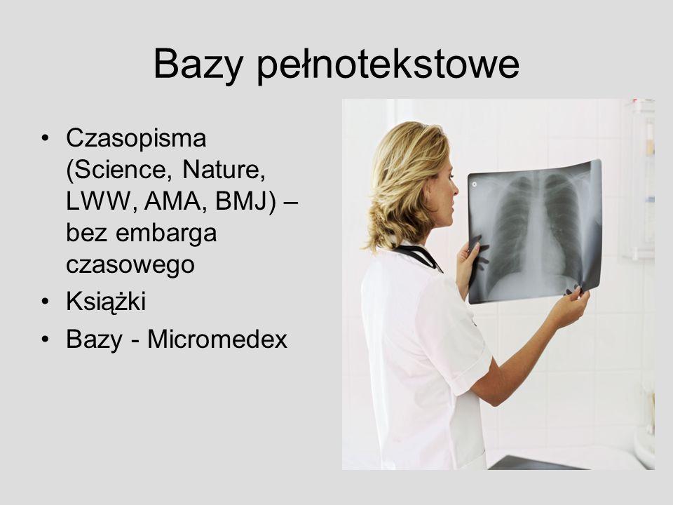 Bazy pełnotekstowe Czasopisma (Science, Nature, LWW, AMA, BMJ) – bez embarga czasowego Książki Bazy - Micromedex