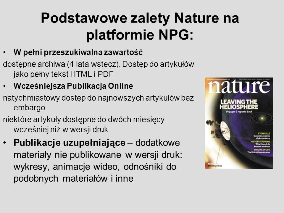Podstawowe zalety Nature na platformie NPG: W pełni przeszukiwalna zawartość dostępne archiwa (4 lata wstecz). Dostęp do artykułów jako pełny tekst HT