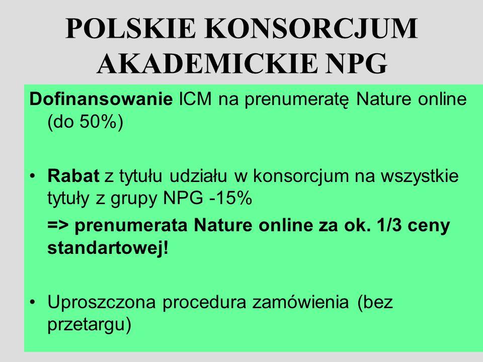 POLSKIE KONSORCJUM AKADEMICKIE NPG Dofinansowanie ICM na prenumeratę Nature online (do 50%) Rabat z tytułu udziału w konsorcjum na wszystkie tytuły z