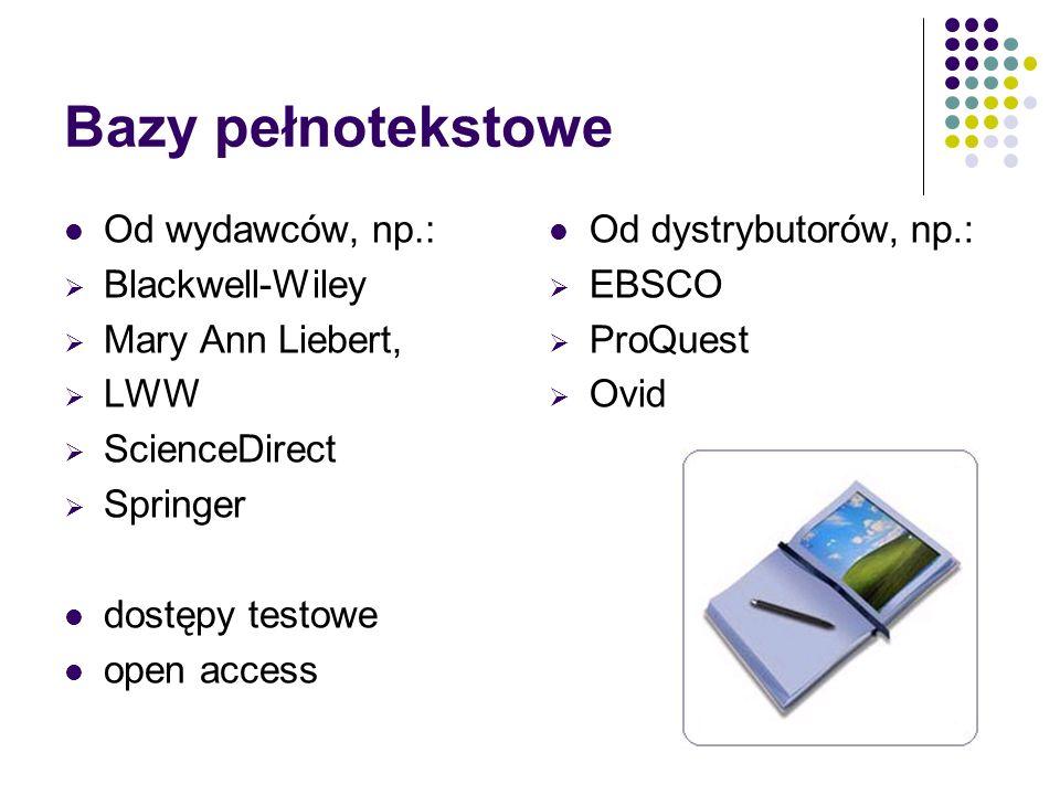 Bazy pełnotekstowe Od wydawców, np.: Blackwell-Wiley Mary Ann Liebert, LWW ScienceDirect Springer dostępy testowe open access Od dystrybutorów, np.: EBSCO ProQuest Ovid