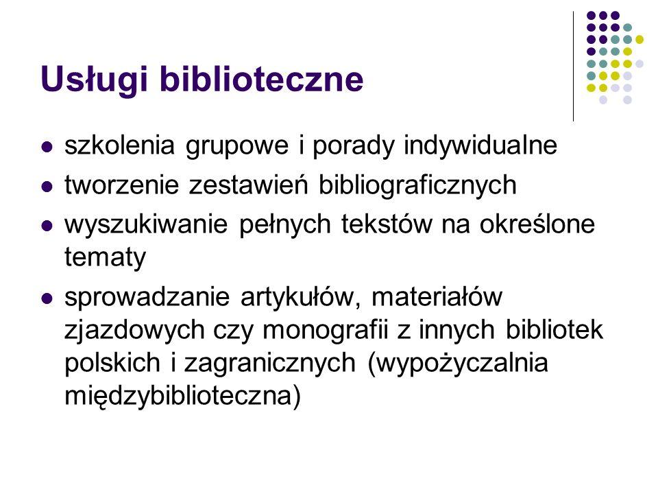 Usługi biblioteczne szkolenia grupowe i porady indywidualne tworzenie zestawień bibliograficznych wyszukiwanie pełnych tekstów na określone tematy sprowadzanie artykułów, materiałów zjazdowych czy monografii z innych bibliotek polskich i zagranicznych (wypożyczalnia międzybiblioteczna)