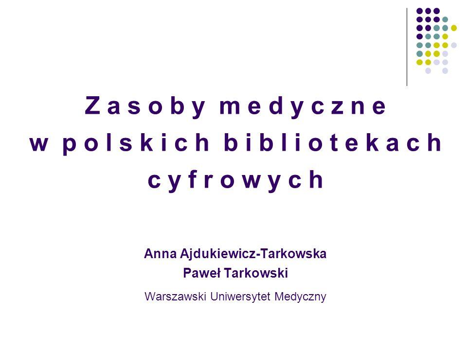 Z a s o b y m e d y c z n e w p o l s k i c h b i b l i o t e k a c h c y f r o w y c h Anna Ajdukiewicz-Tarkowska Paweł Tarkowski Warszawski Uniwersy