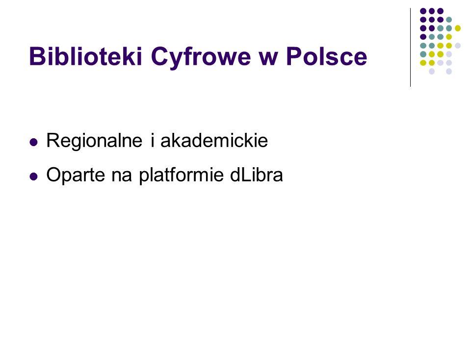 Biblioteki Cyfrowe w Polsce Regionalne i akademickie Oparte na platformie dLibra