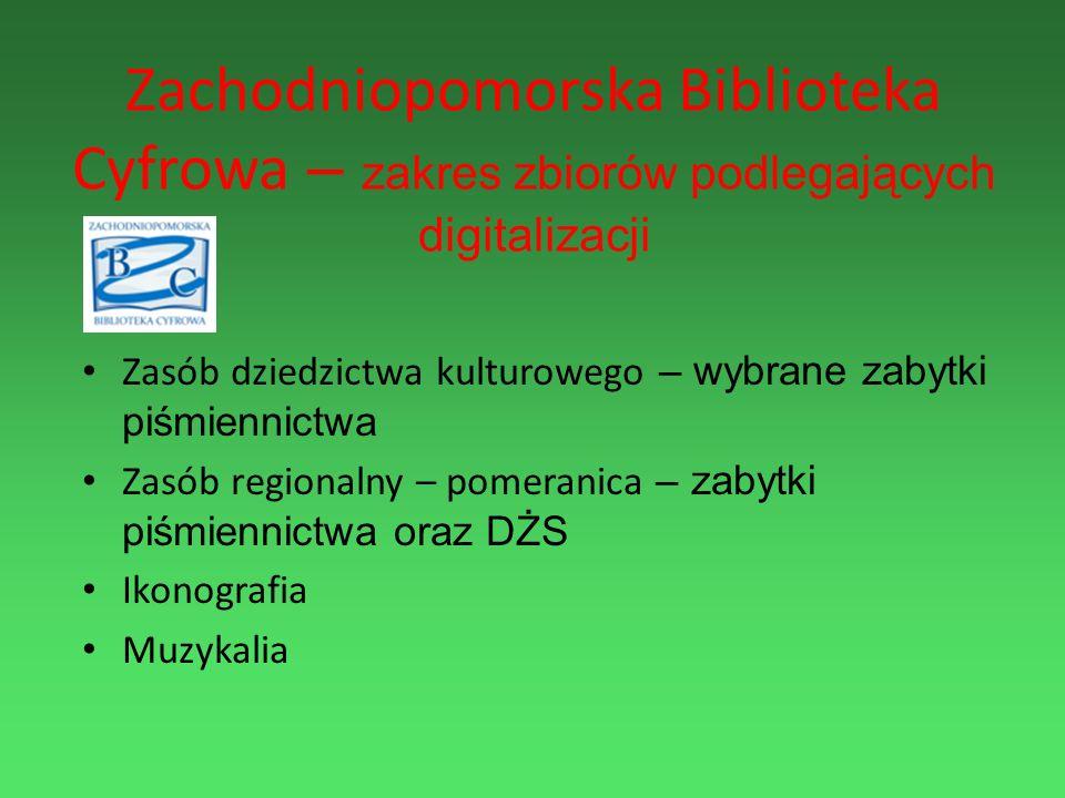Zachodniopomorska Biblioteka Cyfrowa – zakres zbiorów podlegających digitalizacji Zasób dziedzictwa kulturowego – wybrane zabytki piśmiennictwa Zasób