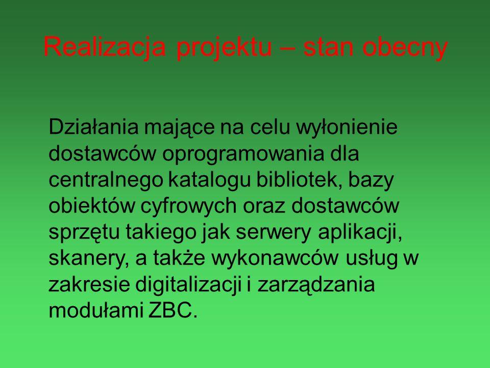 Realizacja projektu – stan obecny Działania mające na celu wyłonienie dostawców oprogramowania dla centralnego katalogu bibliotek, bazy obiektów cyfro