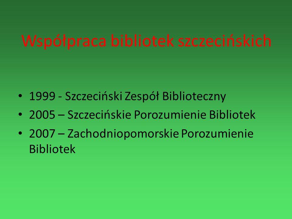 Współpraca bibliotek szczecińskich 1999 - Szczeciński Zespół Biblioteczny 2005 – Szczecińskie Porozumienie Bibliotek 2007 – Zachodniopomorskie Porozum