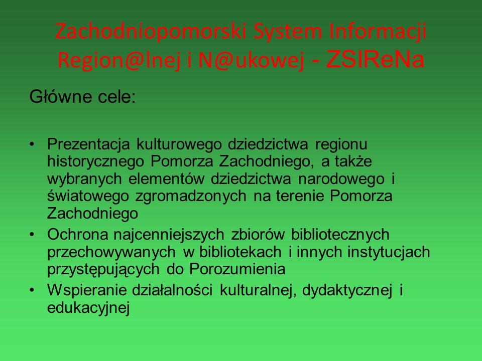 Zachodniopomorski System Informacji Region@lnej i N@ukowej - ZSIReNa Główne cele: Prezentacja kulturowego dziedzictwa regionu historycznego Pomorza Za