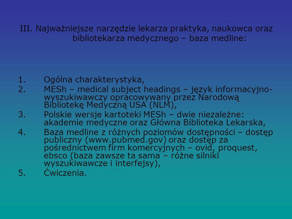 III. Najważniejsze narzędzie lekarza praktyka, naukowca oraz bibliotekarza medycznego – baza medline: 1. Ogólna charakterystyka, 2. MESh – medical sub