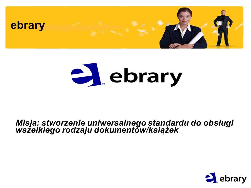 ebrary Misja: stworzenie uniwersalnego standardu do obsługi wszelkiego rodzaju dokumentów/książek