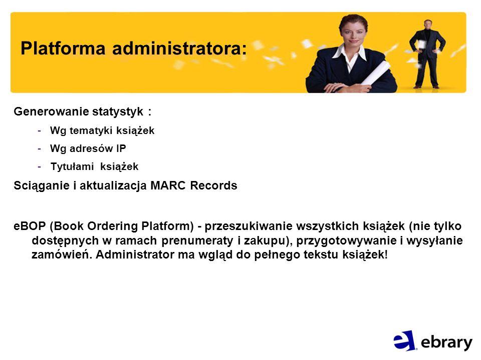 Platforma administratora: Generowanie statystyk : -Wg tematyki książek -Wg adresów IP -Tytułami książek Sciąganie i aktualizacja MARC Records eBOP (Book Ordering Platform) - przeszukiwanie wszystkich książek (nie tylko dostępnych w ramach prenumeraty i zakupu), przygotowywanie i wysyłanie zamówień.