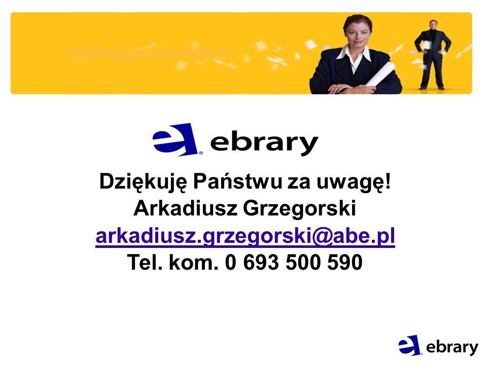 Dziękuję Państwu za uwagę! Arkadiusz Grzegorski arkadiusz.grzegorski@abe.pl Tel. kom. 0 693 500 590
