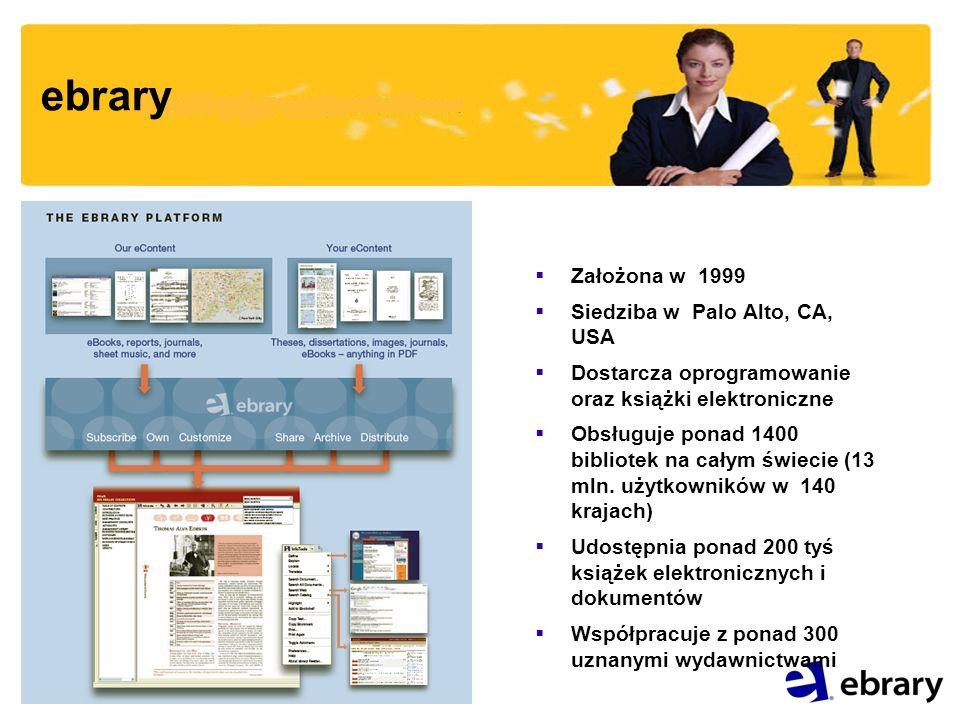 ebrary Założona w 1999 Siedziba w Palo Alto, CA, USA Dostarcza oprogramowanie oraz książki elektroniczne Obsługuje ponad 1400 bibliotek na całym świecie (13 mln.