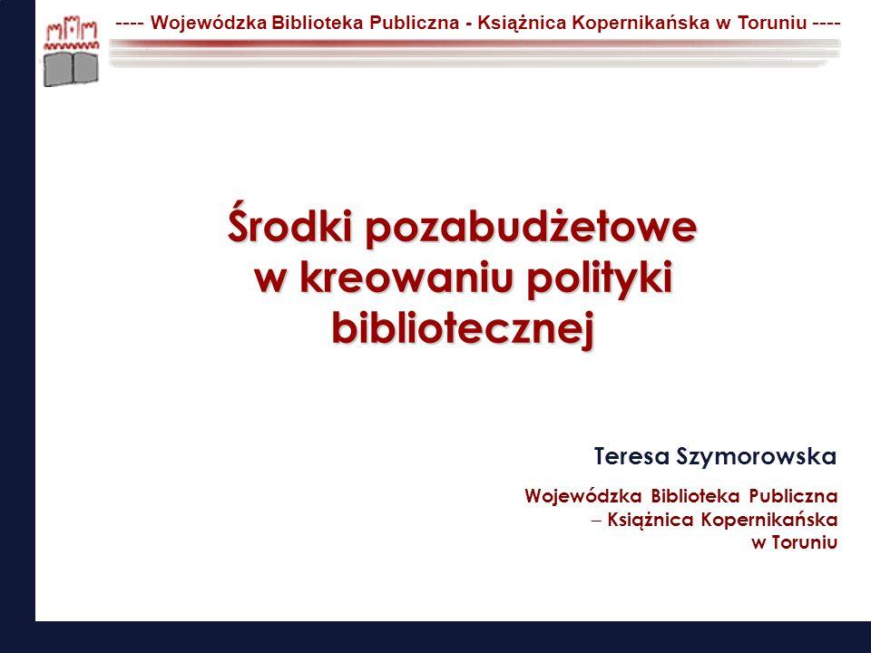 Teresa Szymorowska Wojewódzka Biblioteka Publiczna Książnica Kopernikańska w Toruniu ---- Wojewódzka Biblioteka Publiczna - Książnica Kopernikańska w