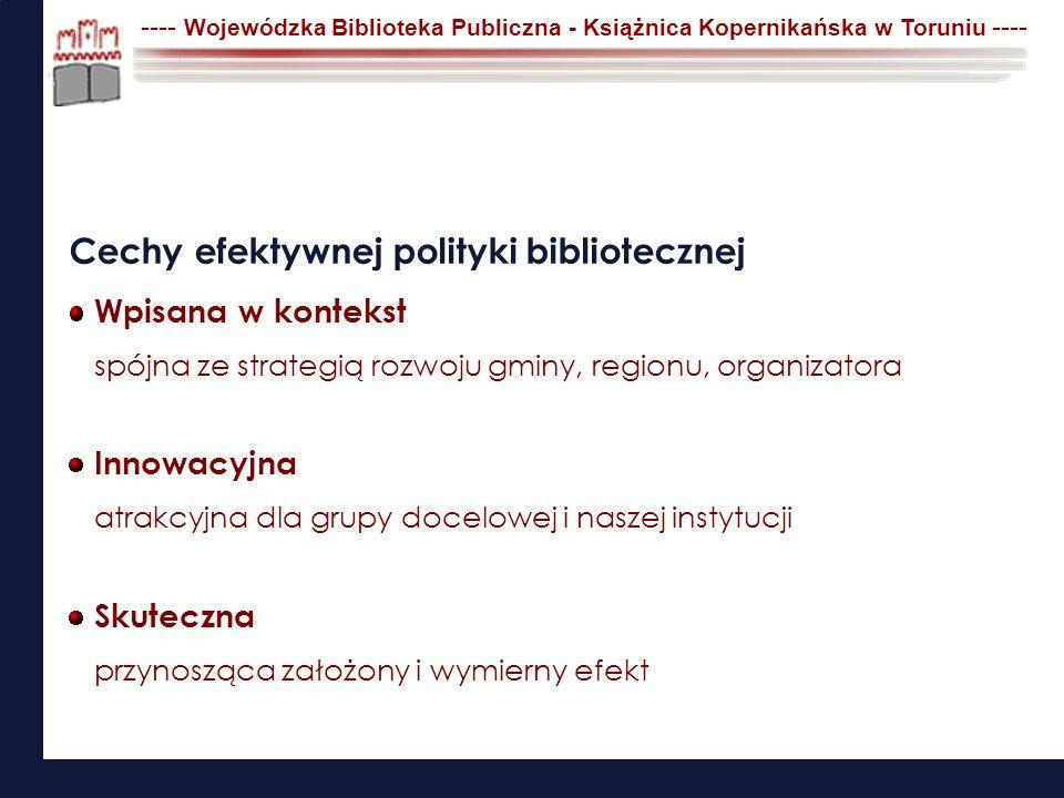 ---- Wojewódzka Biblioteka Publiczna - Książnica Kopernikańska w Toruniu ---- Cechy efektywnej polityki bibliotecznej Wpisana w kontekst spójna ze str
