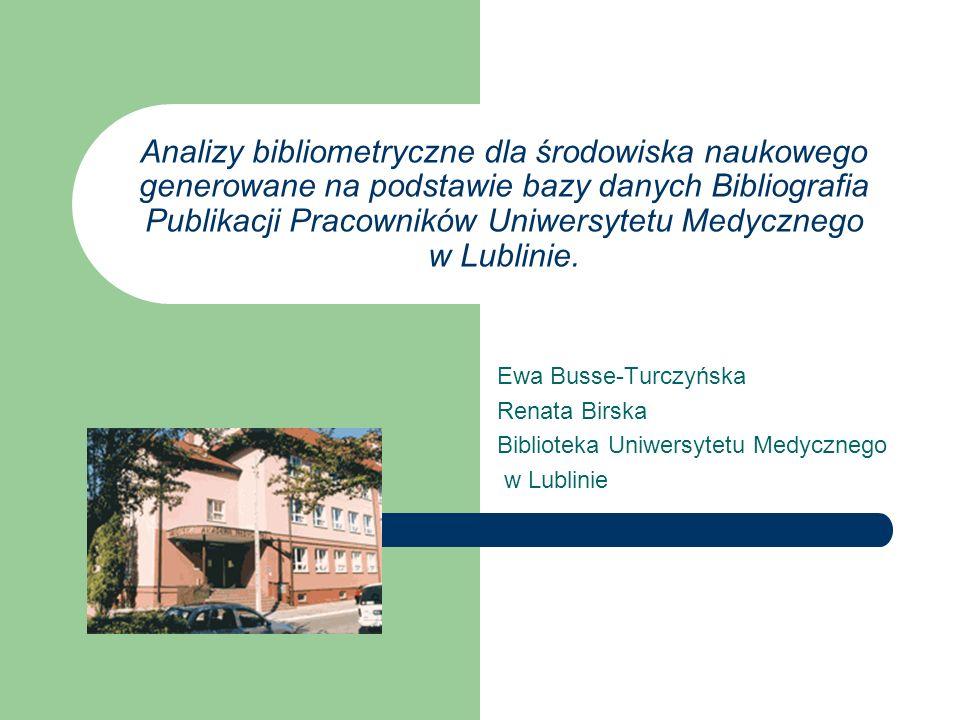Analizy bibliometryczne dla środowiska naukowego generowane na podstawie bazy danych Bibliografia Publikacji Pracowników Uniwersytetu Medycznego w Lublinie.