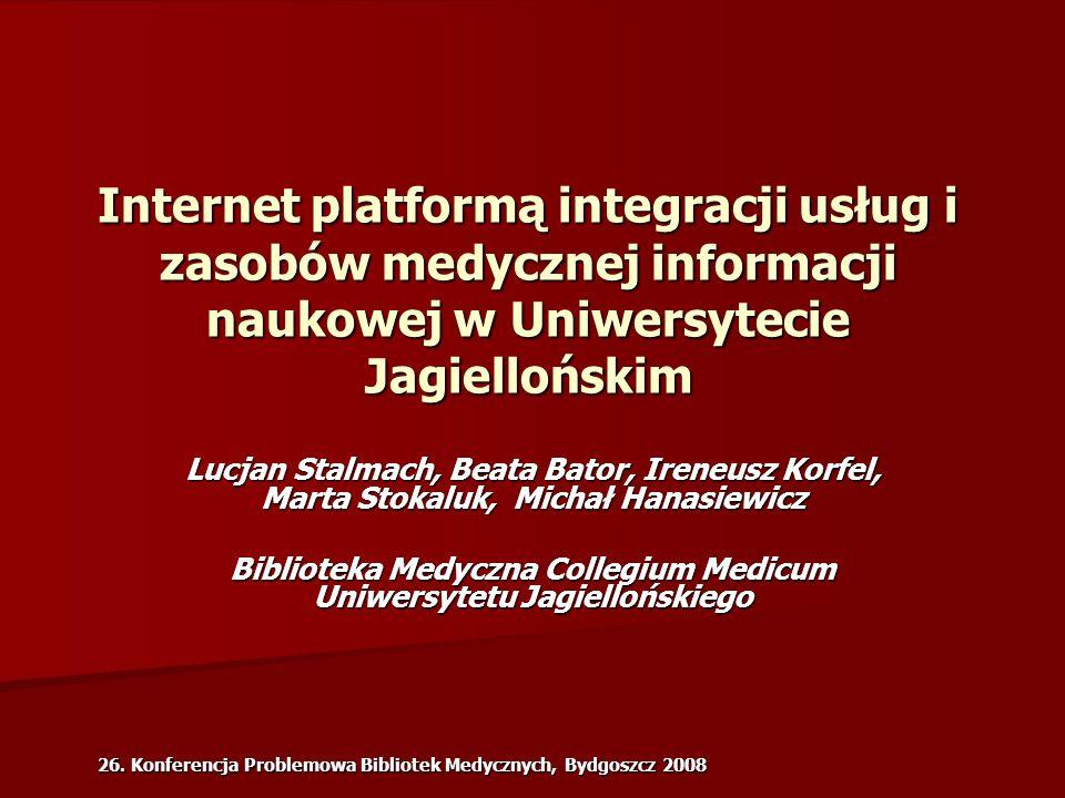26. Konferencja Problemowa Bibliotek Medycznych, Bydgoszcz 2008 Internet platformą integracji usług i zasobów medycznej informacji naukowej w Uniwersy