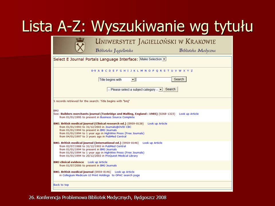 26. Konferencja Problemowa Bibliotek Medycznych, Bydgoszcz 2008 Lista A-Z: Wyszukiwanie wg tytułu