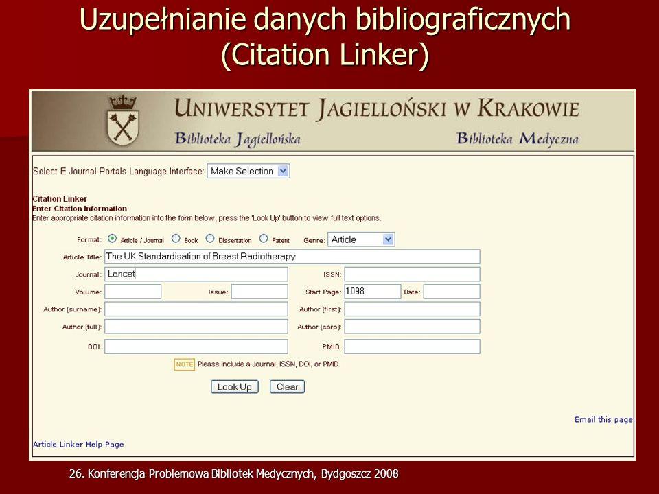 26. Konferencja Problemowa Bibliotek Medycznych, Bydgoszcz 2008 Uzupełnianie danych bibliograficznych (Citation Linker)